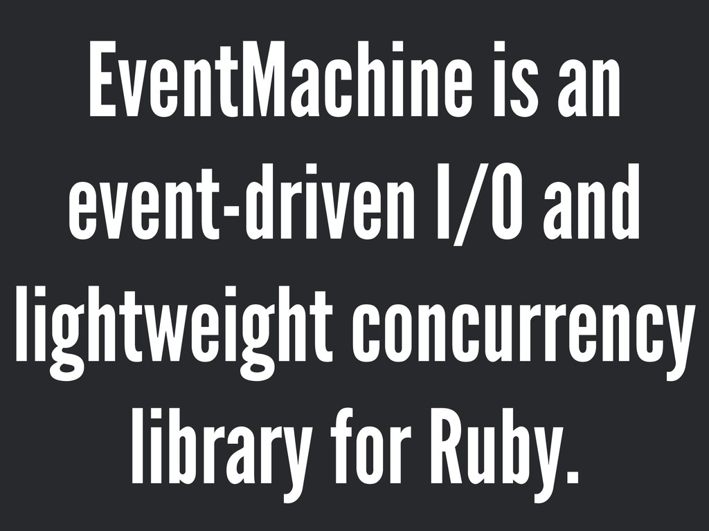 EventMachine is an event-driven I/O and lightwe...