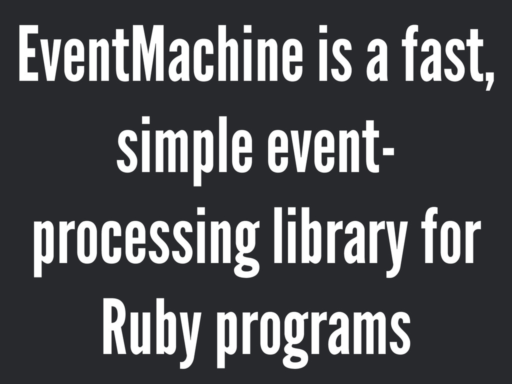 EventMachine is a fast, simple event- processin...