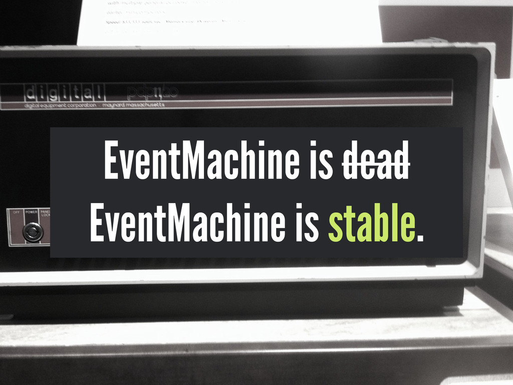 EventMachine is dead EventMachine is stable.