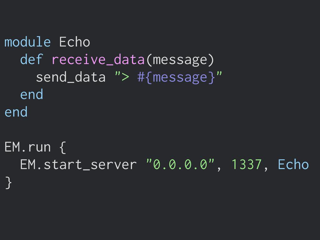 module Echo def receive_data(message) send_data...
