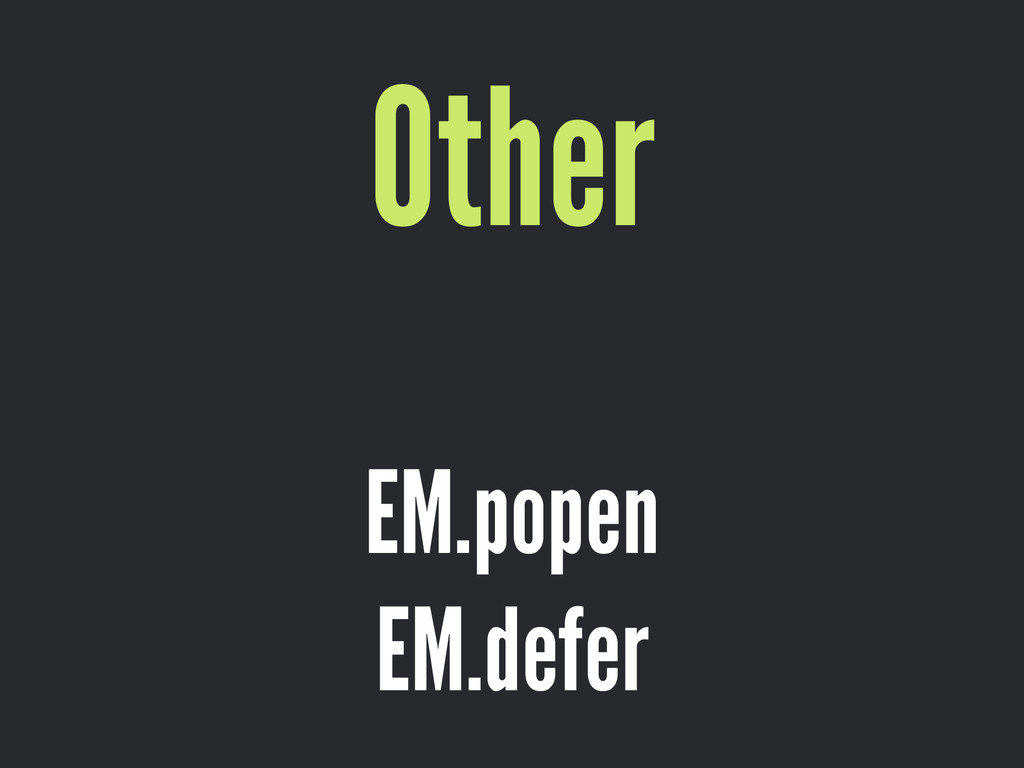 Other ! EM.popen EM.defer