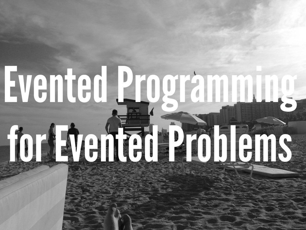 Evented Programming for Evented Problems