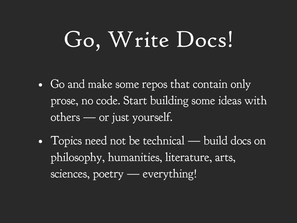 Go, Write Docs! • Go and make some repos that c...