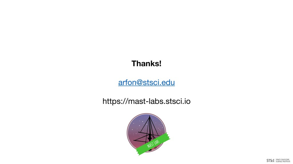 Thanks! arfon@stsci.edu  https://mast-labs.stsc...