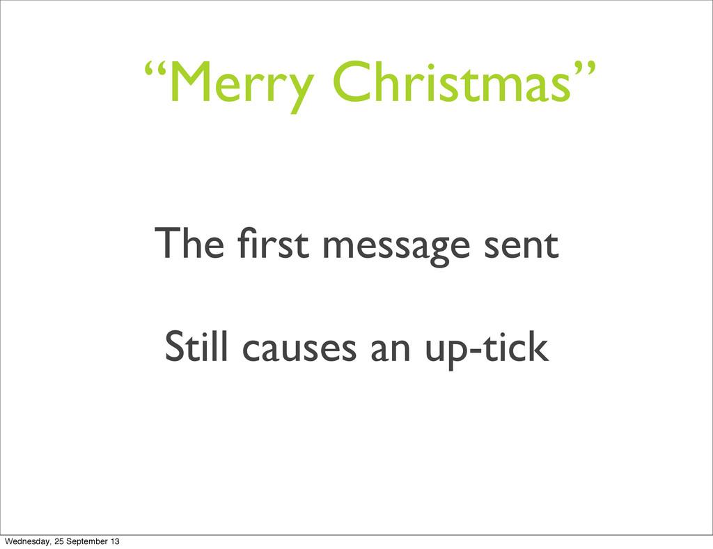 """Merry Christmas"" The first message sent Still c..."