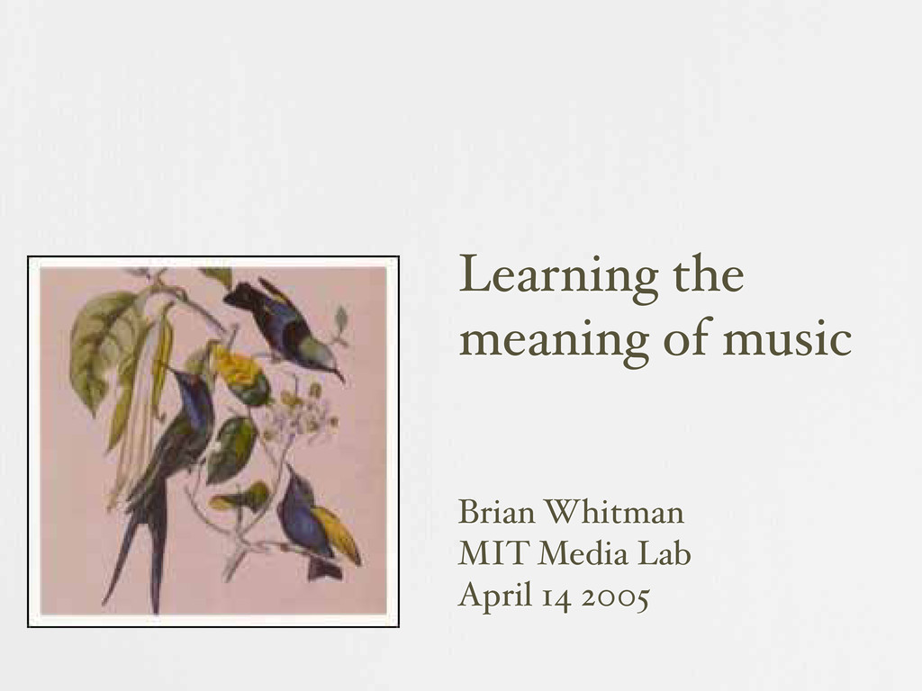 Learning the meaning of music Brian Whitman MIT...