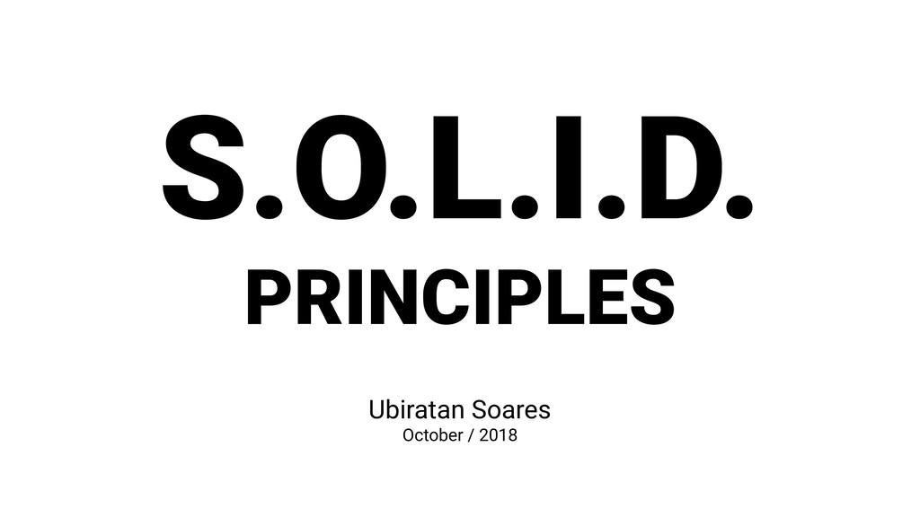 S.O.L.I.D. PRINCIPLES Ubiratan Soares October /...