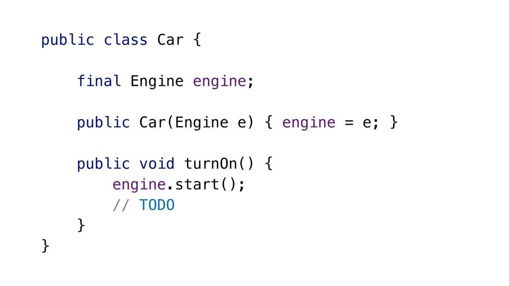 public class Car { final Engine engine; public ...