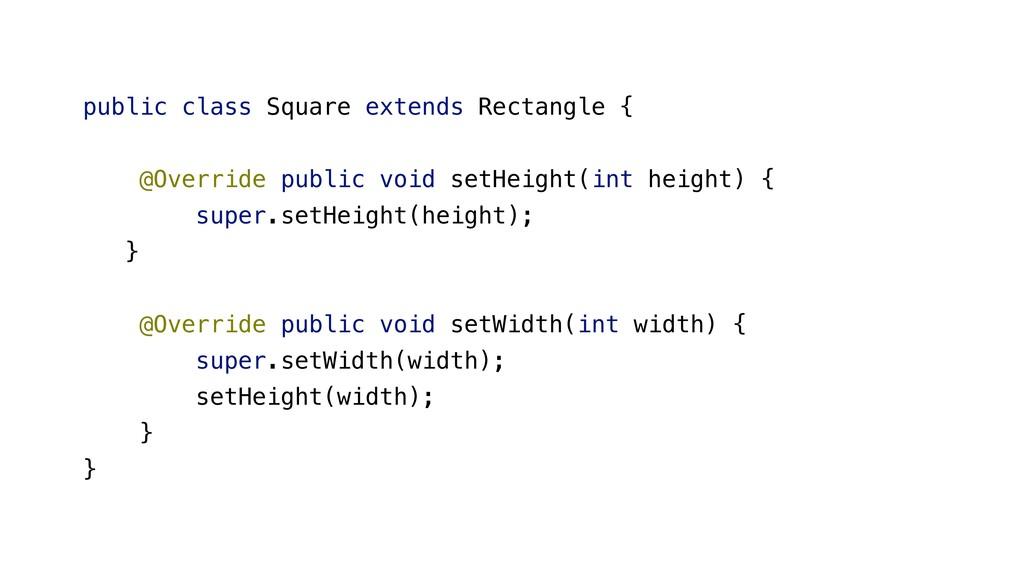 public class Square extends Rectangle { @Overri...