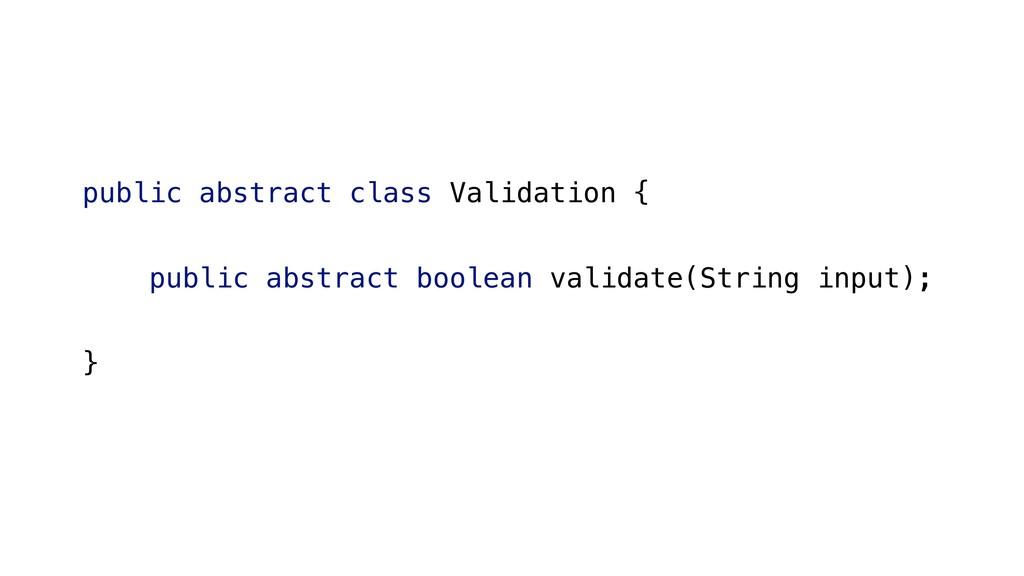 public abstract class Validation { public abstr...