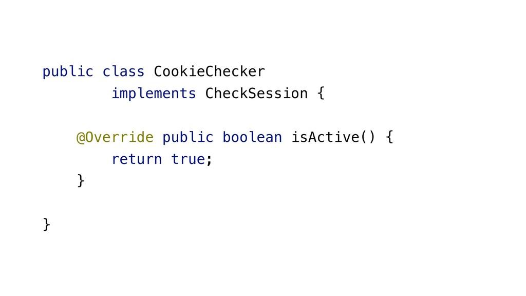 public class CookieChecker implements CheckSess...