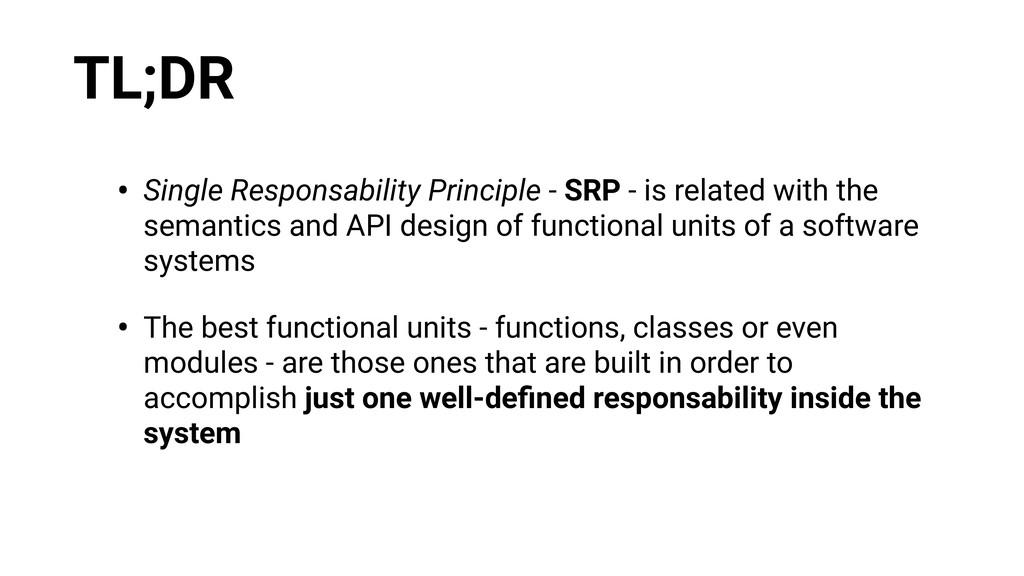 TL;DR • Single Responsability Principle - SRP -...