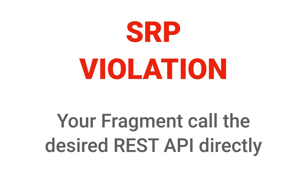 SRP VIOLATION Your Fragment call the desired RE...