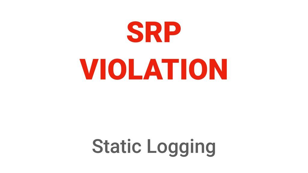 SRP VIOLATION Static Logging