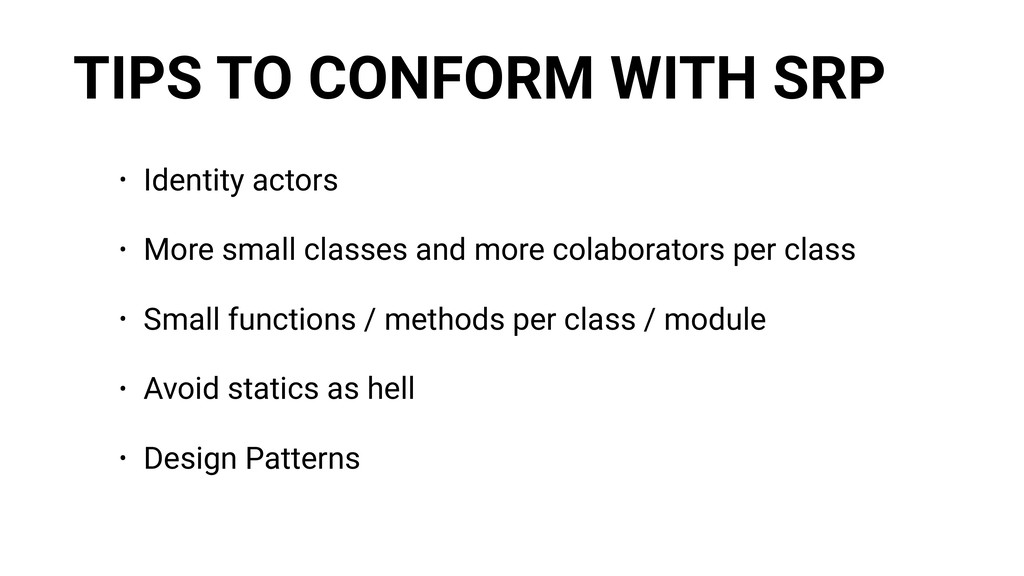 TIPS TO CONFORM WITH SRP • Identity actors • Mo...
