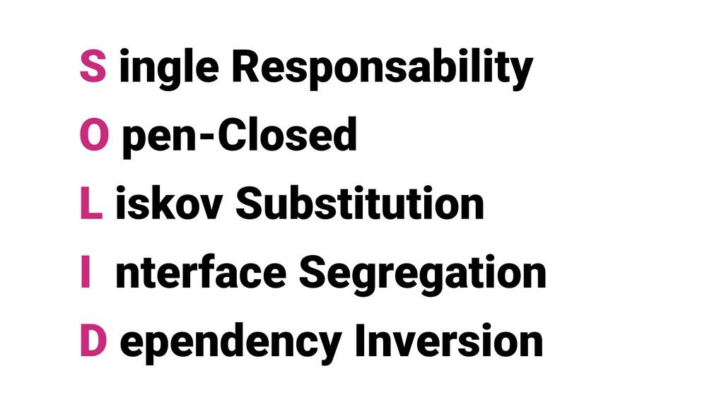 S ingle Responsability O pen-Closed L iskov Sub...