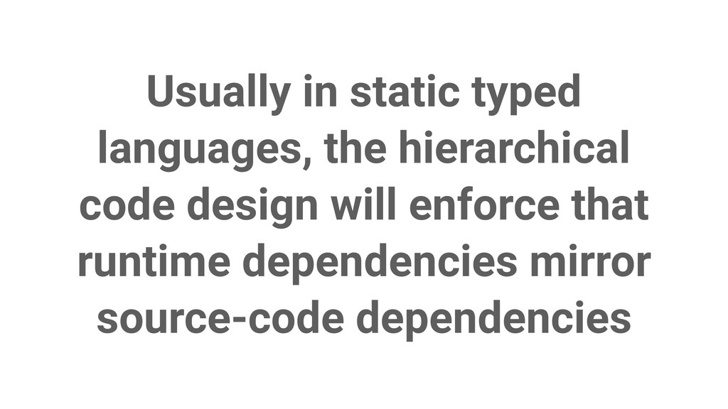 Usually in static typed languages, the hierarch...