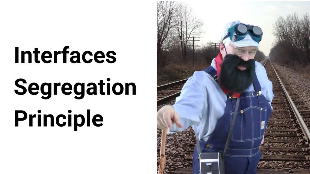 Interfaces Segregation Principle