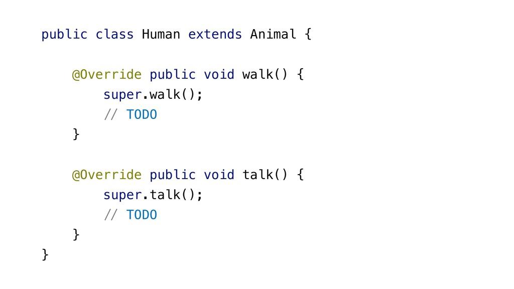 public class Human extends Animal { @Override p...