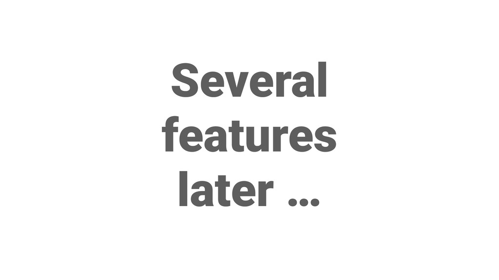 Several features later …