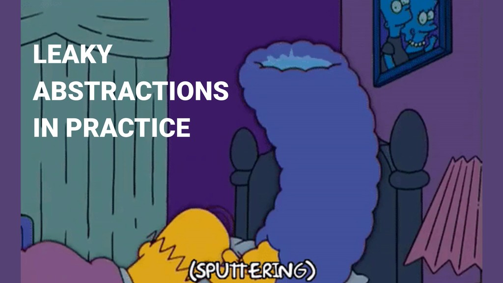 LEAKY ABSTRACTIONS IN PRACTICE