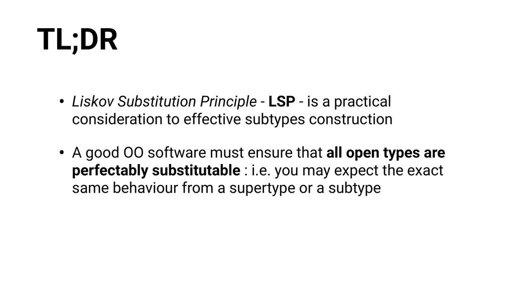 TL;DR • Liskov Substitution Principle - LSP - i...