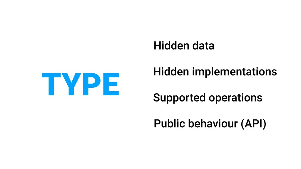 TYPE Public behaviour (API) Hidden implementati...