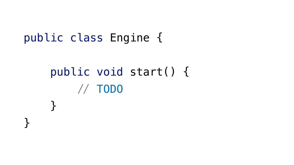 "public class Engine { public void start() { !"" ..."