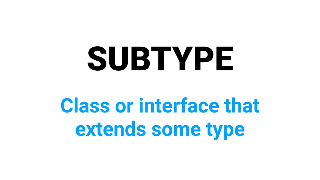 SUBTYPE Class or interface that extends some ty...