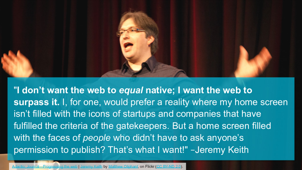 """I don't want the web to equal native; I want t..."