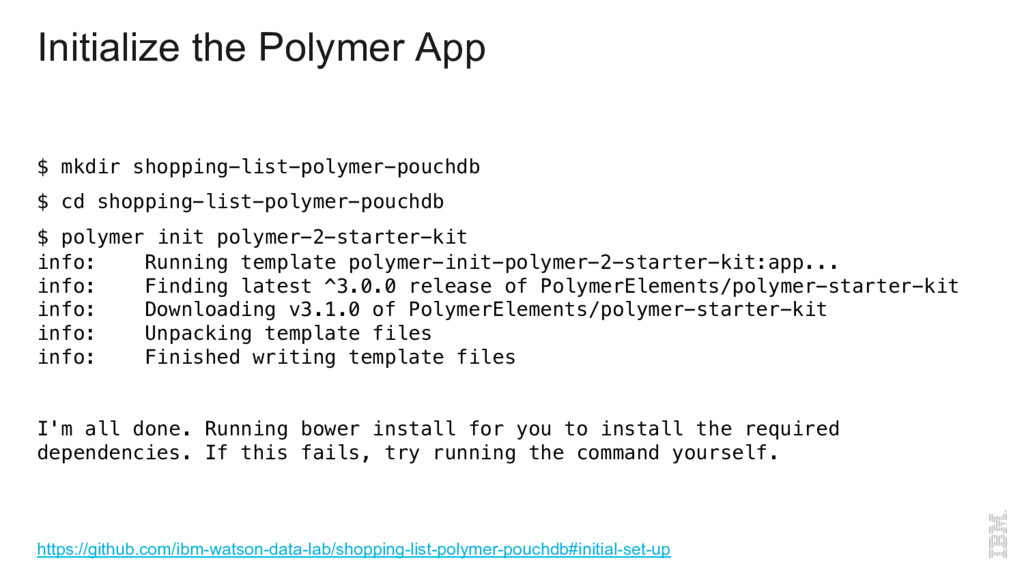 Initialize the Polymer App $ mkdir shopping-lis...