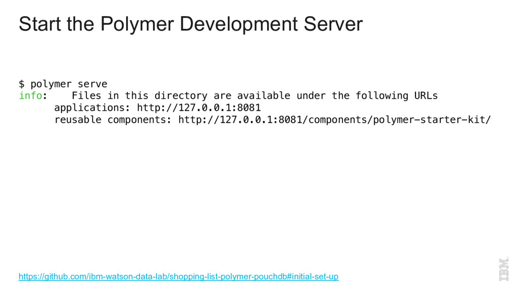 Start the Polymer Development Server $ polymer ...