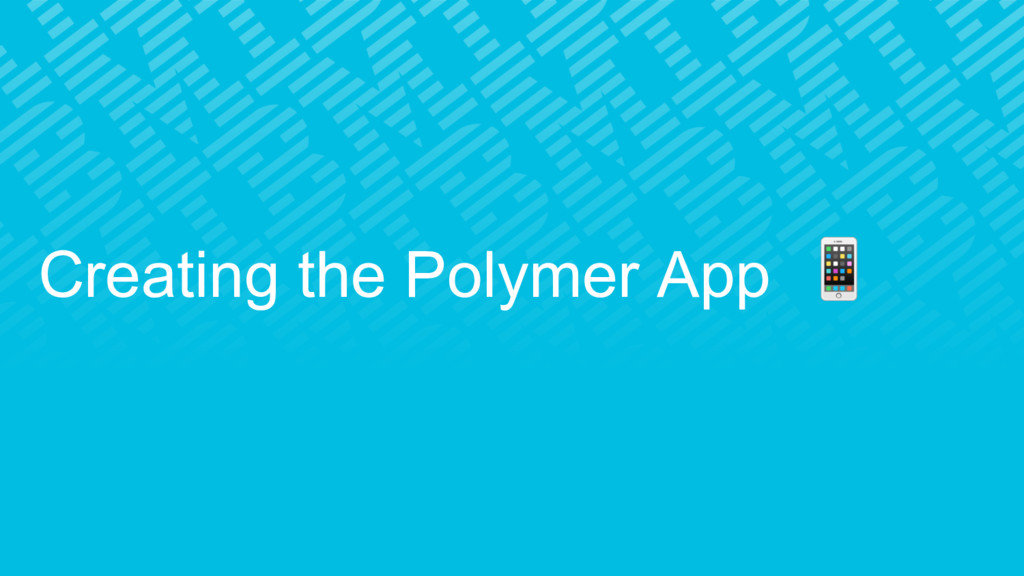 Creating the Polymer App