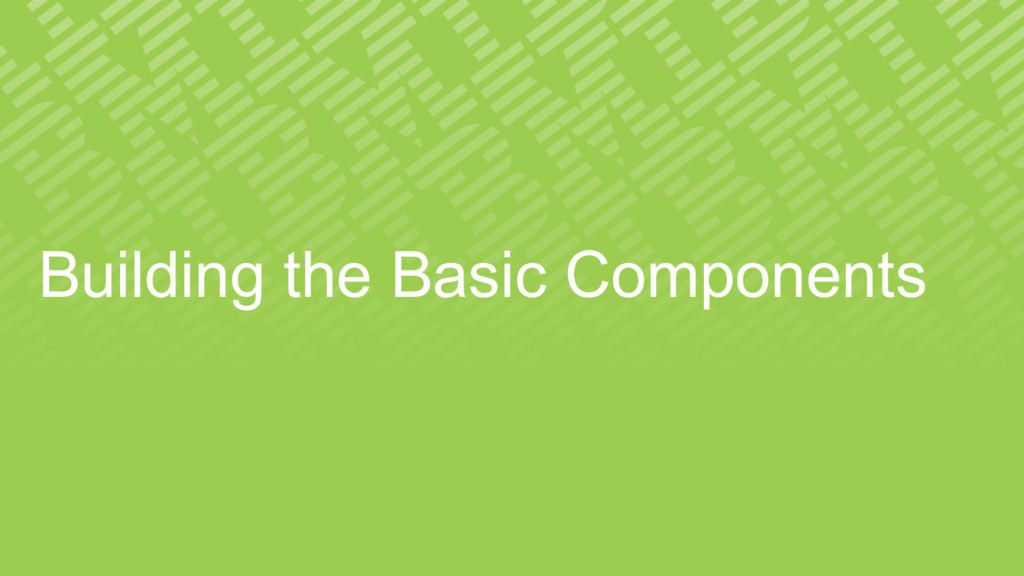 Building the Basic Components