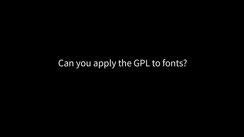 Can you apply the GPL to fonts?