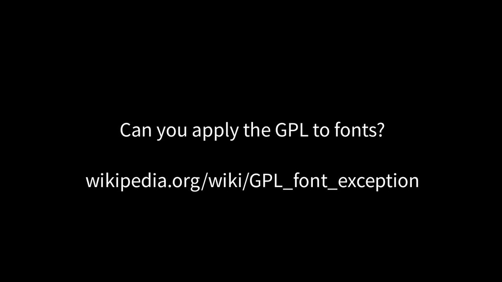 Can you apply the GPL to fonts? wikipedia.org/w...