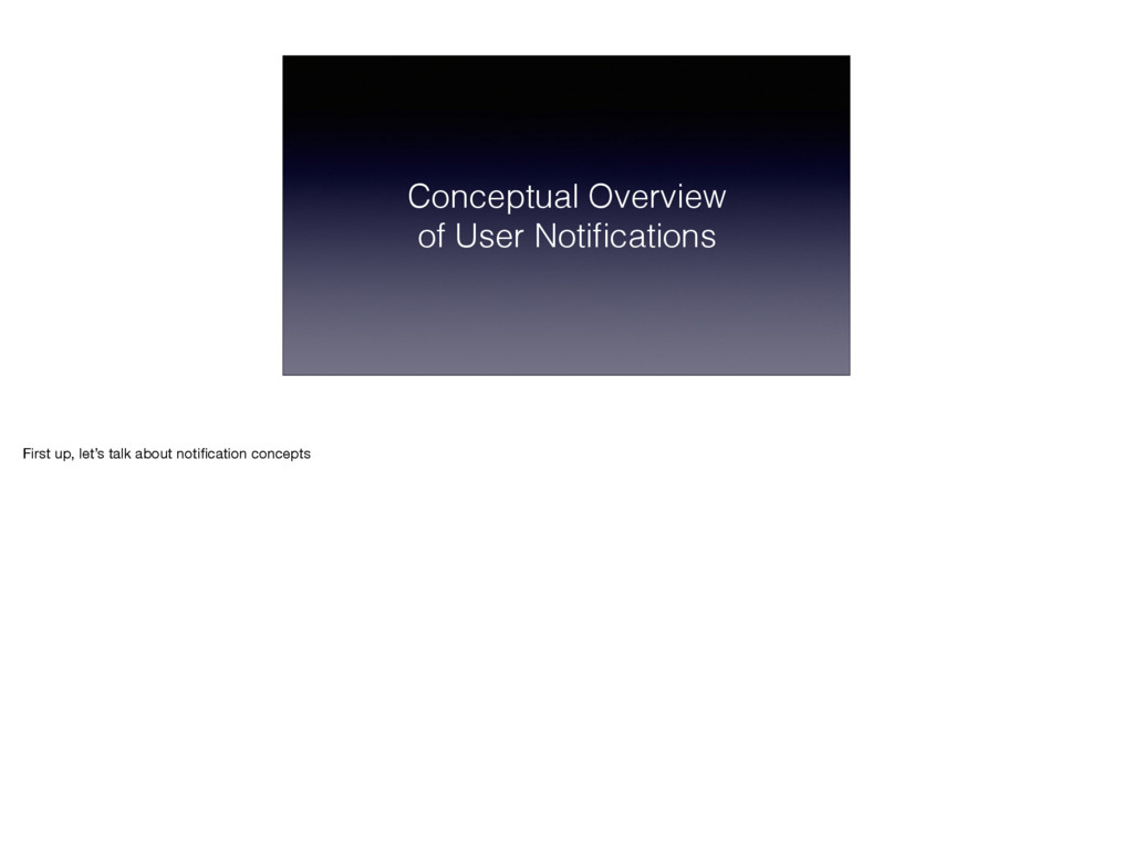 Conceptual Overview of User Notifications First ...