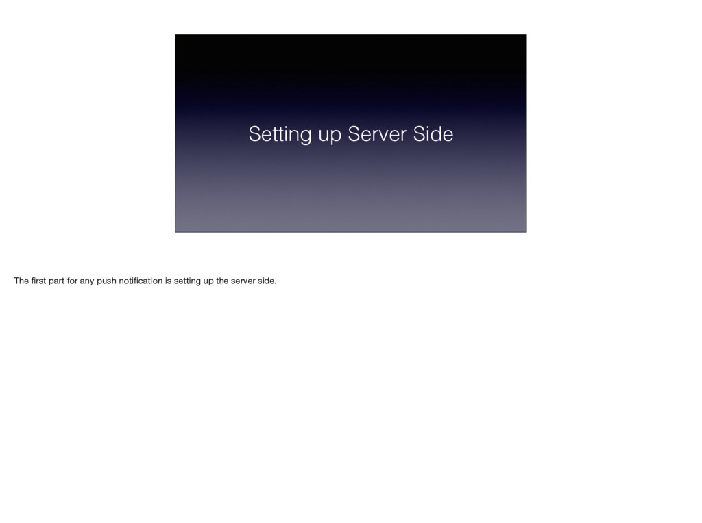 Setting up Server Side The first part for any pu...