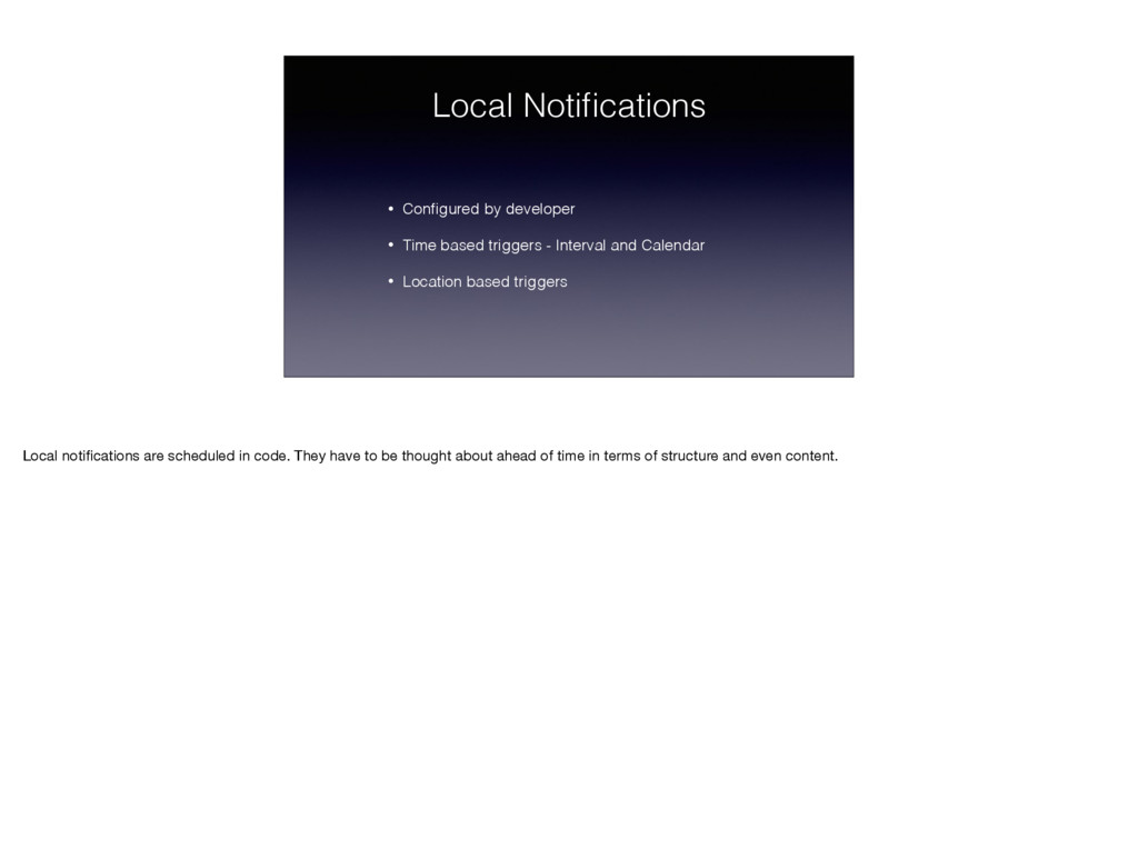 Local Notifications • Configured by developer • T...