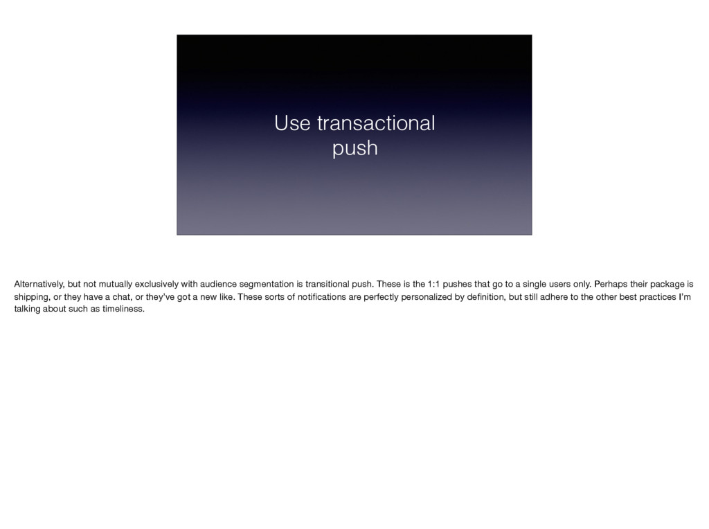 Use transactional push Alternatively, but not m...