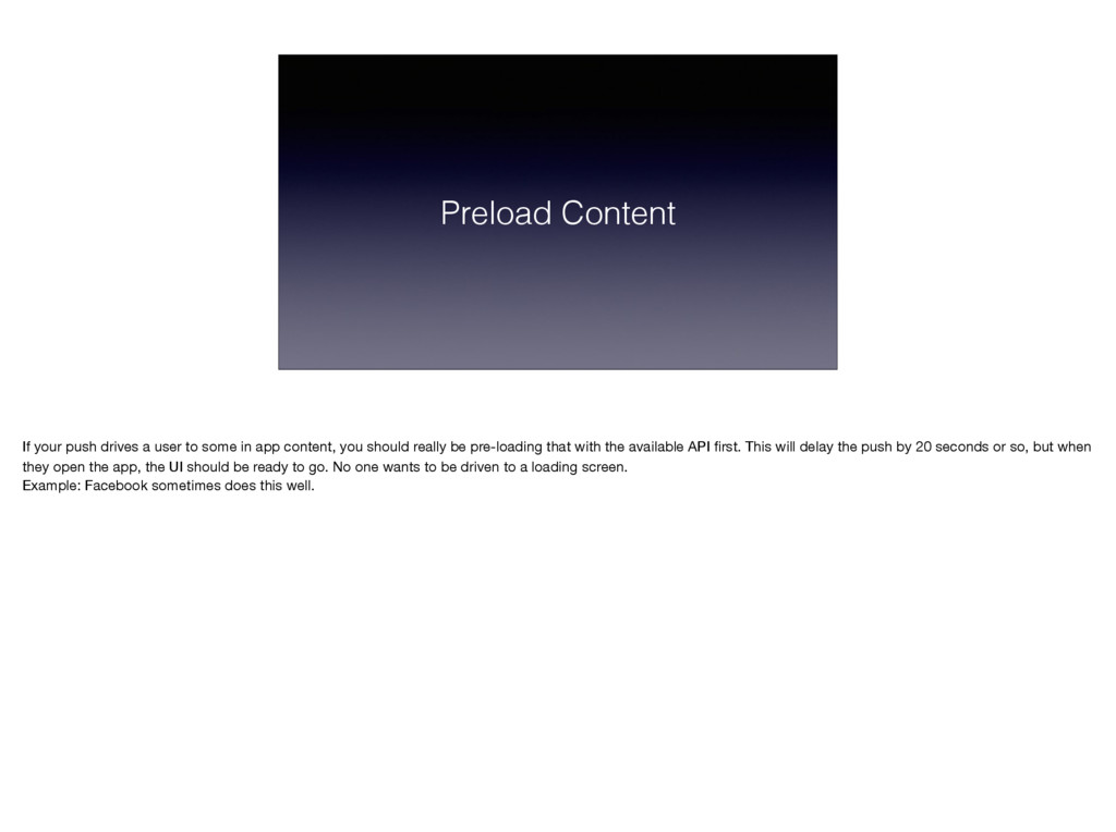 Preload Content If your push drives a user to s...