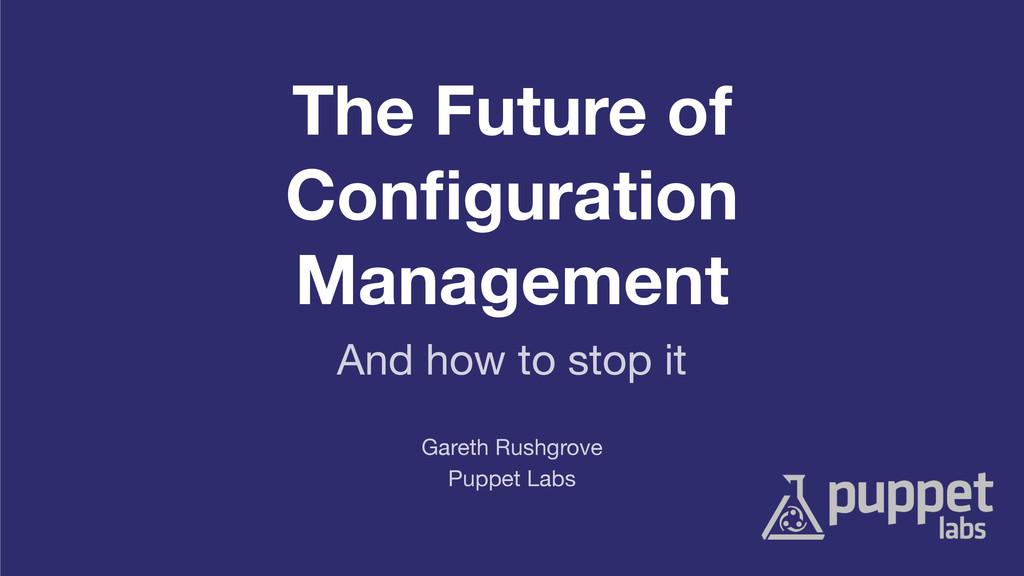 The Future of Configuration Management Puppet La...