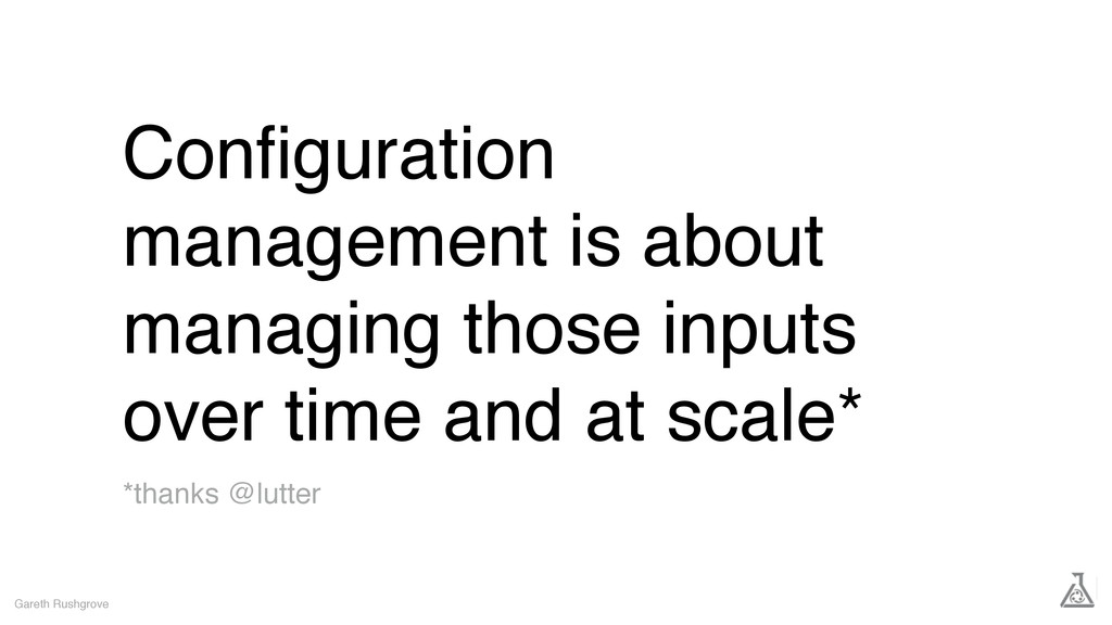 Configuration management is about managing those...