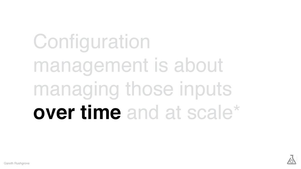 Gareth Rushgrove Configuration management is abo...