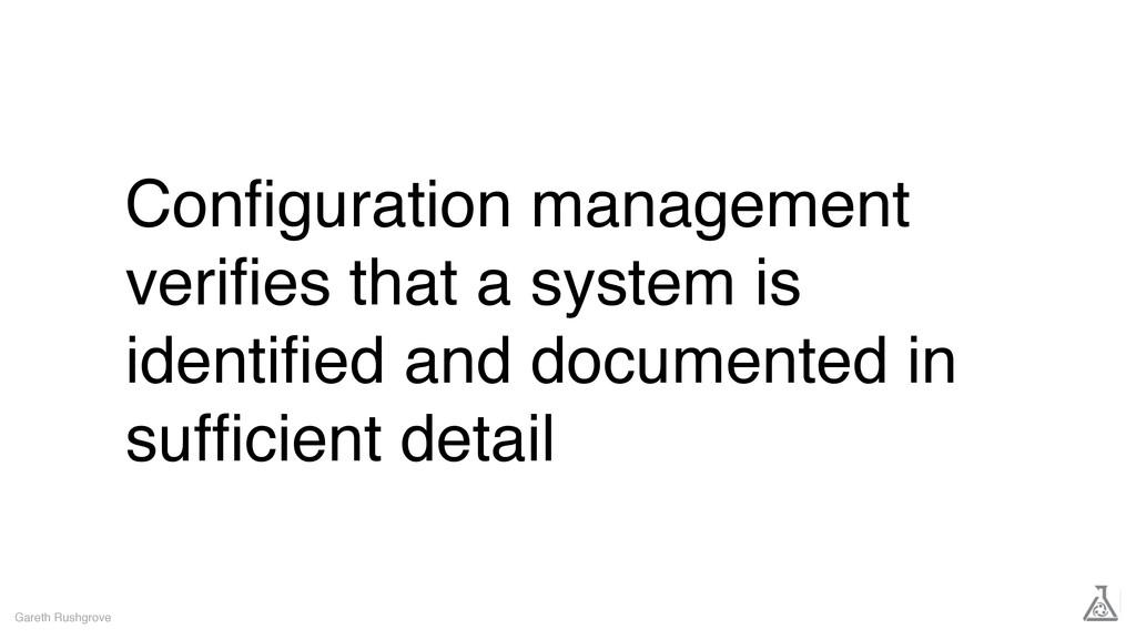 Configuration management verifies that a system i...