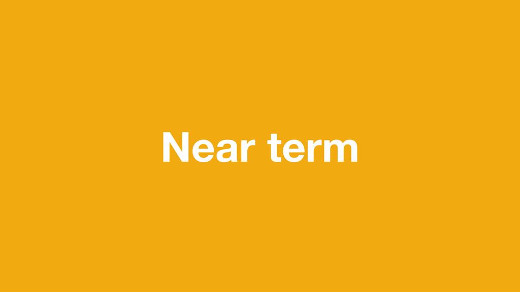 Near term