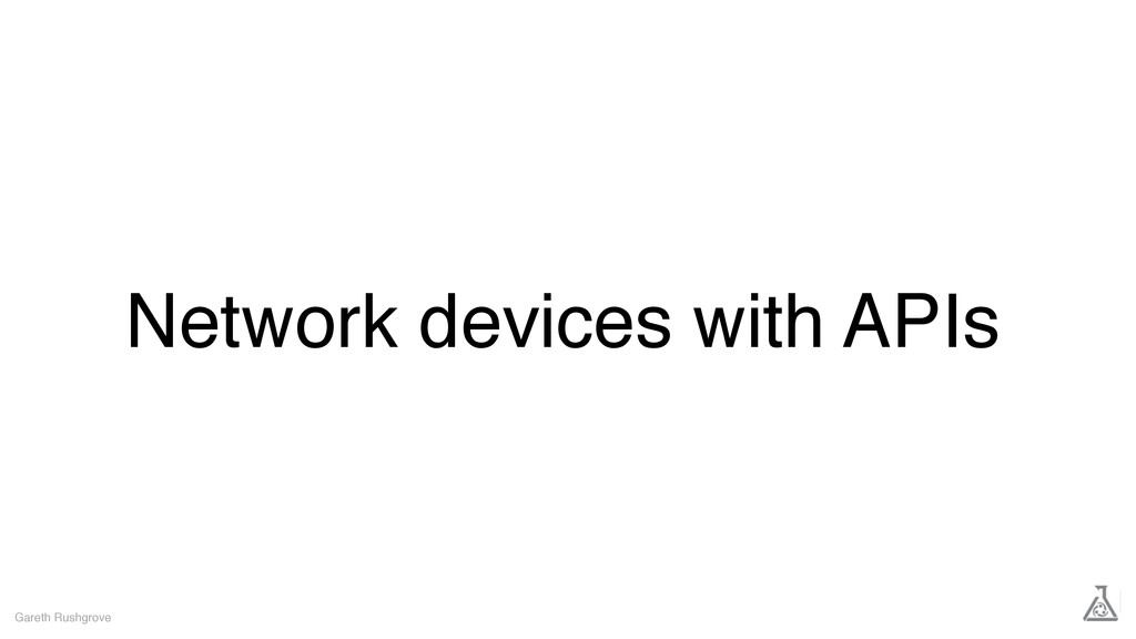 Network devices with APIs Gareth Rushgrove