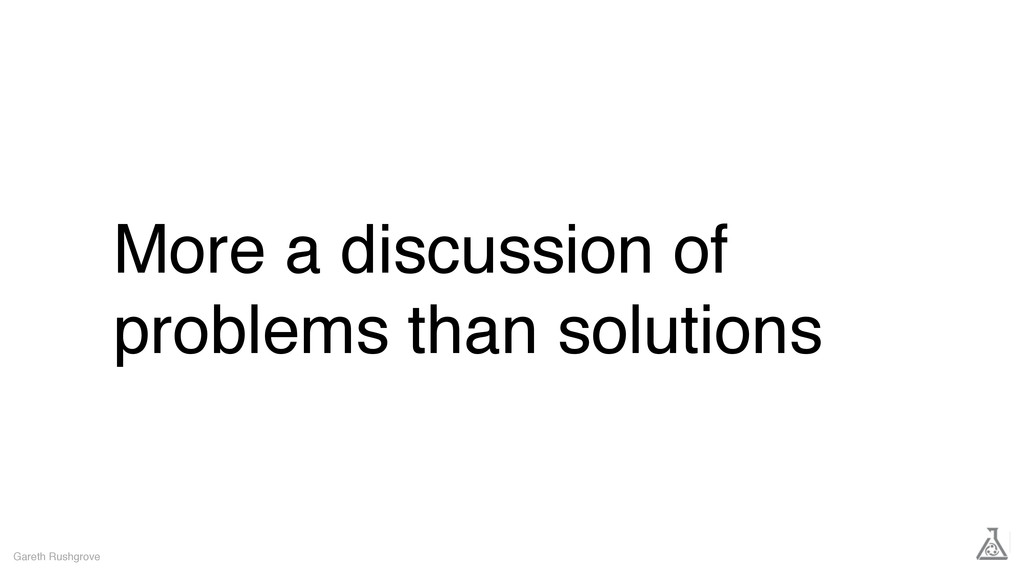 More a discussion of problems than solutions Ga...