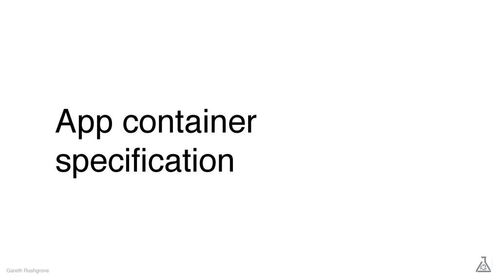 App container specification Gareth Rushgrove