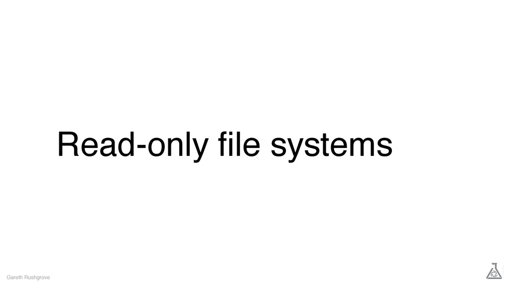 Read-only file systems Gareth Rushgrove